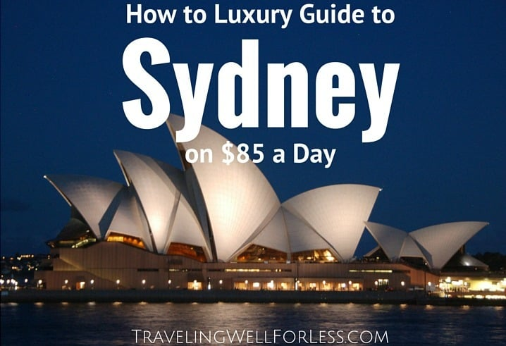 tips, tricks, and secrets to enjoy a luxury vacation in Sydney for $85 a day. Traveling Well For Less