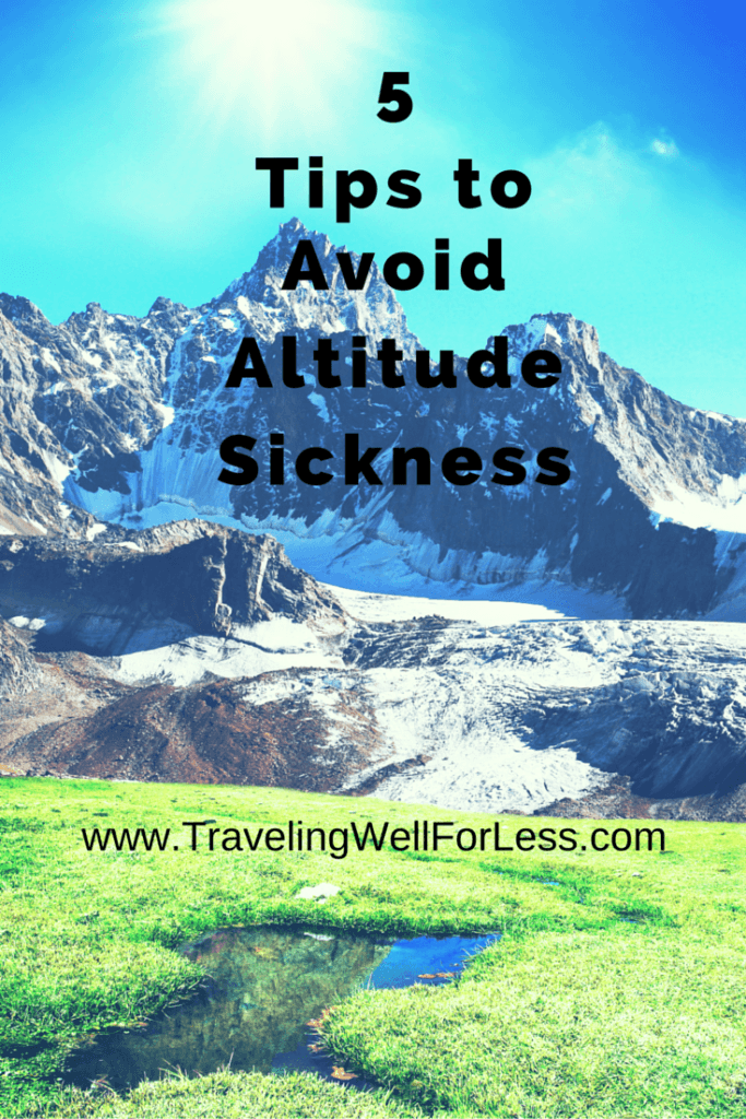 Altitude sickness can affect you at elevations as low as 5,000 feet. Here are 5 tips to avoid altitude sickness. TravelingWellForLess.com