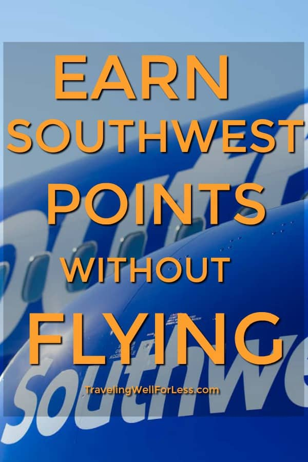 There are lots of easy ways you can earn miles and points without flying. With some of them, you don't have to leave your house! Click through this guide to see all the ways you can earn Southwest points without flying. https://www.travelingwellforless.com #traveltips #travelhacks #travel #southwest