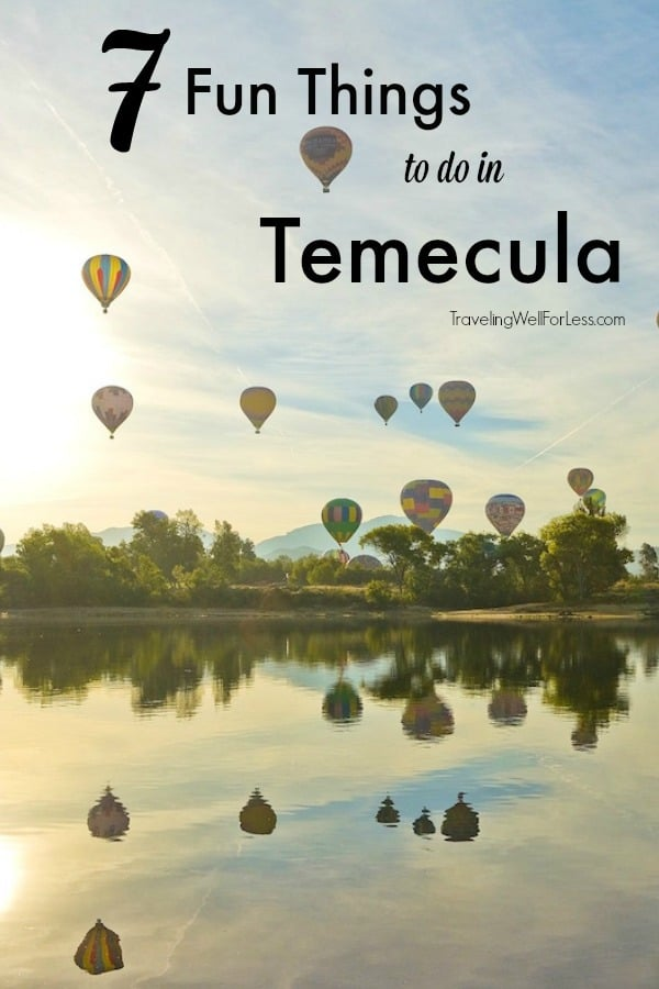 Whether you're looking for a day trip or a weekend getaway a visit to Temecula will satisfy your wanderlust without leaving you broke. You'll find everything from art, culture, wine, outdoor activities, and more. Keep reading to discover 7 fun things to do in Temecula any time of the year. | fun things to do in Temecula | things to do in Temecula | Riverside County | https://www.travelingwellforless.com #Temecula #wineries #TemeculaValley #winetasting #SanDiego #LosAngeles #California #wine #craftbeer #Pechanga